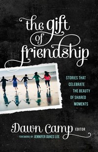 Gift of Friendship by Dawn Camp, Jennifer Dukes Lee (9780800723972) - PaperBack - Family & Relationships