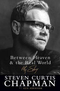Between Heaven and the Real World by Steven Curtis Chapman, Ken Abraham (9780800726881) - HardCover - Biographies Entertainment