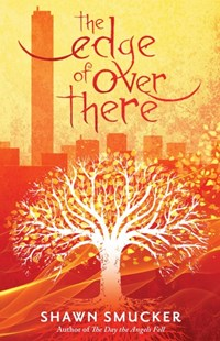 The Edge of Over There by Shawn Smucker (9780800728502) - HardCover - Children's Fiction