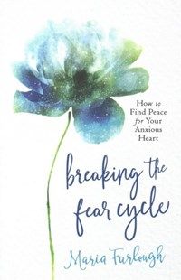 Breaking the Fear Cycle by Maria Furlough (9780800729196) - PaperBack - Religion & Spirituality Christianity