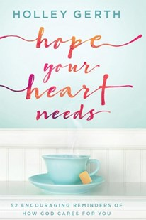 Hope Your Heart Needs by Holley Gerth (9780800729547) - HardCover - Religion & Spirituality Christianity