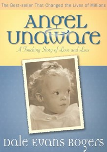 Angel Unaware by Dale Evans Rogers, Norman Vincent Peale (9780800759315) - PaperBack - Biographies General Biographies