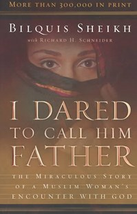 I Dared to Call Him Father by Bilquis Sheikh, Dick Schneider, Richard H. Schneider (9780800793241) - PaperBack - Biographies General Biographies