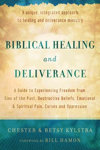 Biblical Healing and Deliverance by Chester Kylstra, Betsy Kylstra, Bill Hamon (9780800795818) - PaperBack - Religion & Spirituality Christianity
