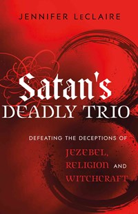 Satan's Deadly Trio by Jennifer LeClaire (9780800795894) - PaperBack - Religion & Spirituality Christianity