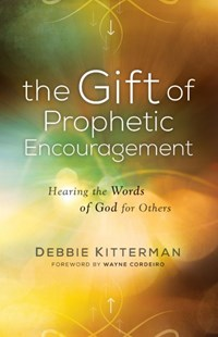 The Gift of Prophetic Encouragement by Debbie Kitterman, Wayne Cordeiro (9780800798864) - PaperBack - Religion & Spirituality Christianity