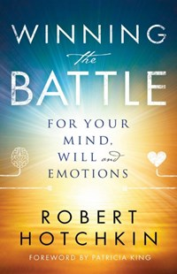 Winning the Battle for Your Mind, Will and Emotions by Robert Hotchkin, Patricia King (9780800798871) - PaperBack - Religion & Spirituality Christianity