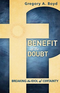 Benefit of the Doubt by Gregory A. Boyd (9780801014925) - PaperBack - Religion & Spirituality Christianity