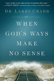 When God's Ways Make No Sense by Lawrence J. Crabb (9780801015328) - HardCover - Religion & Spirituality Christianity