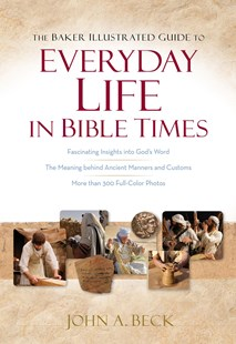 Baker Illustrated Guide to Everyday Life in Bible Times by John A Beck (9780801019661) - PaperBack - Reference
