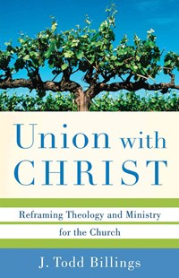 Union with Christ by J Todd Billings (9780801039348) - PaperBack - Religion & Spirituality Christianity