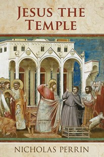 Jesus the Temple by Nicholas Perrin (9780801045387) - PaperBack - Religion & Spirituality Christianity