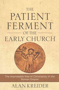 Patient Ferment of the Early Church by Alan Kreider (9780801048494) - PaperBack - Religion & Spirituality Christianity