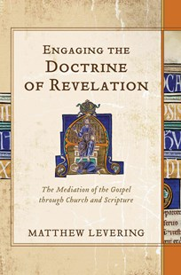 Engaging the Doctrine of Revelation by Perry Family Foundation Professor of Theology Matthew (Mundelein Seminary) Levering (9780801049248) - HardCover - Religion & Spirituality Christianity