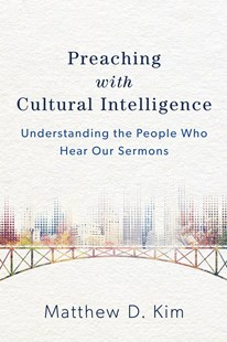 Preaching with Cultural Intelligence by Matthew D Kim (9780801049620) - PaperBack - Religion & Spirituality Christianity