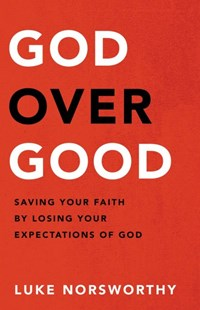 God over Good by Luke Norsworthy (9780801093326) - HardCover - Religion & Spirituality Christianity