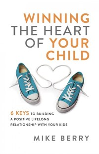 Winning the Heart of Your Child by Mike Berry (9780801093692) - PaperBack - Family & Relationships Parenting