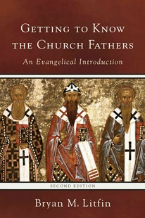 Getting to Know the Church Fathers by Bryan M Litfin (9780801097249) - PaperBack - Religion & Spirituality Christianity