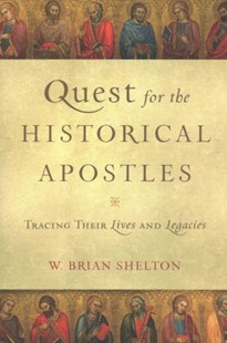 Quest for the Historical Apostles by W. Brian Shelton (9780801098550) - PaperBack - Religion & Spirituality Christianity