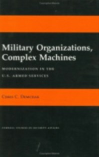Military Organizations, Complex Machines by Chris C. Demchak (9780801424687) - HardCover - Military Modern Conflicts