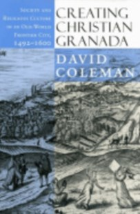 Creating Christian Granada by David Coleman (9780801441110) - HardCover - History European