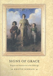 Signs of Grace by Kristin Schwain (9780801445774) - HardCover - Art & Architecture Art History