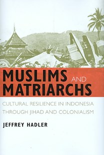 Muslims and Matriarchs by Jeffrey Hadler, Jeffrey Hadler (9780801446979) - HardCover - History Asia