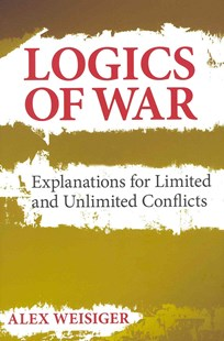 Logics of War by Alex Weisiger (9780801451867) - HardCover - Military Wars
