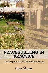 Peacebuilding in Practice by Adam Moore (9780801451997) - HardCover - History European