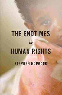 Endtimes of Human Rights by Stephen Hopgood (9780801452376) - HardCover - Philosophy Modern