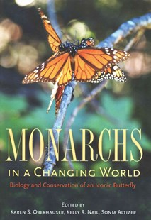 Monarchs in a Changing World by Karen S. Oberhauser, Kelly R. Nail, Sonia Altizer (9780801453151) - HardCover - Pets & Nature Wildlife