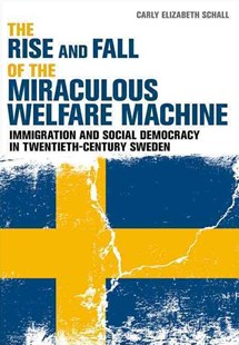 Rise and Fall of the Miraculous Welfare Machine by Carly Elizabeth Schall (9780801456671) - HardCover - History European