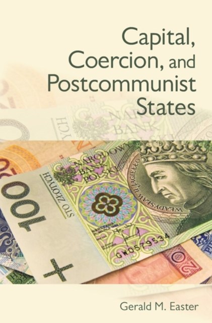 (ebook) Capital, Coercion, and Postcommunist States