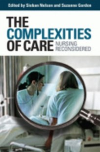 Complexities of Care by Suzanne Gordon, Sioban Nelson (9780801473227) - PaperBack - Business & Finance Organisation & Operations