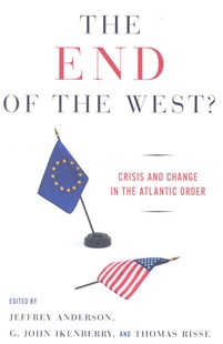 End of the West? by Jeffrey Anderson, G. John Ikenberry, Thomas Risse (9780801474002) - PaperBack - Politics International Politics