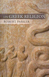 On Greek Religion by Robert Parker (9780801477355) - PaperBack - History Greek