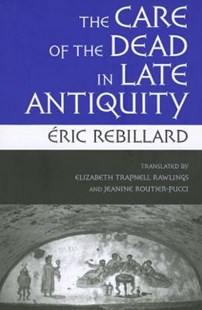 Care of the Dead in Late Antiquity by Eric Rebillard, Elizabeth Trapnell Rawlings, Jeanine Routier-Pucci (9780801477959) - PaperBack - Family & Relationships Family Dynamics