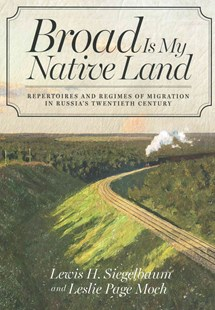 Broad is My Native Land by Lewis H. Siegelbaum, Leslie Page Moch (9780801479991) - PaperBack - History European