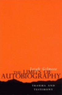 Limits of Autobiography by Leigh Gilmore, Leigh Gilmore (9780801486746) - PaperBack - Biographies General Biographies