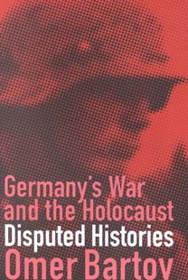 Germany's War and the Holocaust by Omer Bartov (9780801486814) - PaperBack - History European