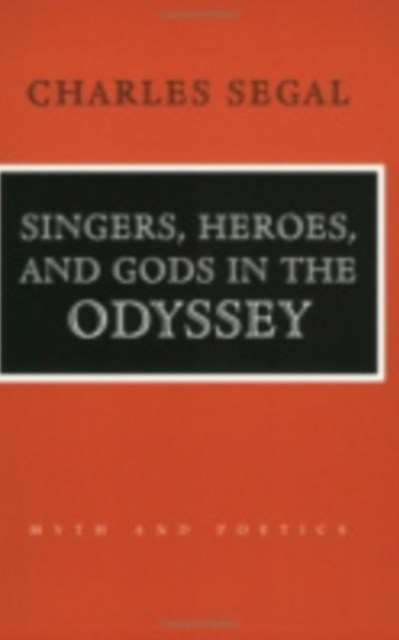Singers, Heroes, and Gods in the &quote;Odyssey&quote;