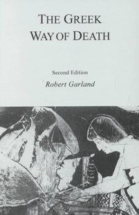 The Greek Way of Death by Robert Garland, Robert Garland (9780801487460) - PaperBack - History European