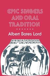 Epic Singers and Oral Tradition by Albert Bates Lord (9780801497179) - PaperBack - Reference