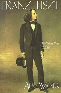 Franz Liszt: The Weimar Years, 1848-61 by Alan Walker (9780801497216) - PaperBack - Biographies Entertainment