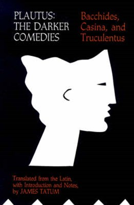 Plautus - The Darker Comedies