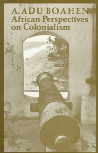 African Perspectives on Colonialism by A. Adu Boahen (9780801839313) - PaperBack - History African