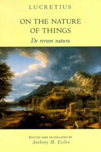On the Nature of Things by Lucretius, Anthony M. Esolen, Anthony M. Esolen (9780801850554) - PaperBack - Poetry & Drama Poetry