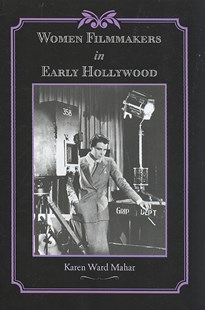 Women Filmmakers in Early Hollywood by Karen Ward Mahar (9780801890840) - PaperBack - Entertainment Film Technique