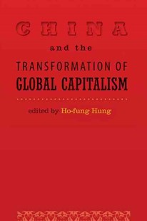 China and the Transformation of Global Capitalism by Ho-Fung Hung (9780801893087) - PaperBack - Business & Finance Ecommerce