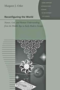 Reconfiguring the World by Margaret J. Osler (9780801896569) - PaperBack - History European